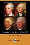 Formation of the Union, 1750-1829 (Dodo Press) - Albert Bushnell Hart
