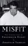 Misfit: The Strange Life of Frederick Exley - Jonathan Yardley