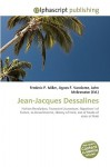 Jean Jacques Dessalines: Haitian Revolution, Toussaint L'ouverture, Napoleon I Of France, La Dessalinienne, History Of Haiti, List Of Heads Of State Of Haiti - Frederic P. Miller, Agnes F. Vandome, John McBrewster
