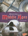 Weapons of the Middle Ages - Matt Doeden