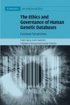 The Ethics and Governance of Human Genetic Databases: European Perspectives - Matti Hayry, Ruth Chadwick, Vihjalmur Arnason, Gardar Arnason