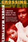 Crossing Over: A Mexican Family on the Migrant Trail - Rubén Martínez