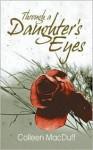 Through A Daughter's Eyes - colleen A. Macduff