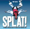 Splat!: The Madness and Magnificence of the World's Most Dangerous Sports - Tony Davis