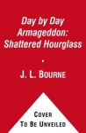 Day by Day Armageddon: Shattered Hourglass - J.L. Bourne