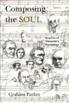 Composing the Soul: Reaches of Nietzsche's Psychology - Graham Parkes