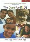 The Case for Kids - Tedd Tripp, Paul David Tripp