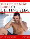 Get Fit Now: The Definitive Guide To Getting Slim - Charles River Editors