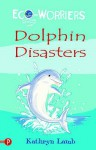 Dolphin Disasters (Eco Worriers) - Kathryn Lamb