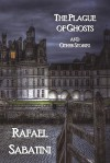 The Plague of Ghosts and Other Stories - Rafael Sabatini
