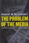 The Problem of the Media: U.S. Communication Politics in the Twenty-First Century - Robert W. McChesney