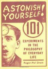 Astonish Yourself: 101 Experiments in the Philosophy of Everyday Life - Roger-Pol Droit