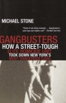 Gangbusters: How a Street Tough, Elite Homicide Unit Took Down New York's Most Dangerous Gang - Michael Stone