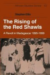 The Rising of the Red Shawls: A Revolt in Madagascar, 1895 1899 - Stephen Ellis