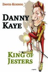 Danny Kaye: King of Jesters - David Koenig