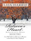 Rebecca's Heart: An Old-Fashioned Romance Blooms in the Heart of New England - Lisa Harris