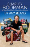 By Any Means: His Brand New Adventure from Wicklow to Wollongong - Charley Boorman