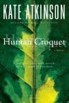 Human Croquet: A Novel - Kate Atkinson