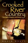 Crooked River Country: Wranglers, Rogues, and Barons - David Braly