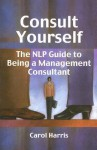 Consult Yourself: The Nlp Guide To Being A Management Consultant - Carol Harris
