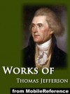 Works of Thomas Jefferson: The Jefferson Bible, Autobiography, Inaugural Addresses, State of the Union Addresses, Memoir, Correspondence, And Miscellanies ... Jefferson Vol. 6 (Mobi Collected Works) - Thomas Jefferson