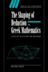 The Shaping of Deduction in Greek Mathematics: A Study in Cognitive History - Reviel Netz