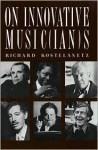 On Innovative Musicians - Richard Kostelanetz