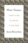 Place Names: A Brief Guide to Travels in the Book - Jean Ricardou