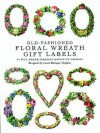 Old-Fashioned Floral Wreath Gift Labels: 34 Full-Color Pressure-Sensitive Designs - Carol Belanger-Grafton