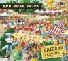 NPR Road Trips: Fairs and Festivals: Stories That Take You Away . - National Public Radio, Noah Adams
