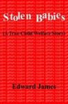 Stolen Babies: A True Child Welfare Story - Edward James