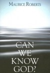 Can We Know God? - Maurice Roberts