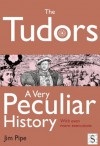 The Tudors, A Very Peculiar History - Jim Pipe