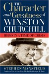 Character and Greatness of Winston Churchill: Hero in a Time of Crisis - Stephen Mansfield