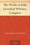 Works of John Greenleaf Whittier - John Greenleaf Whittier