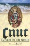 Cnut: Emperor Of The North - M.J. Trow