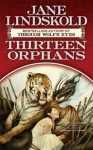 Thirteen Orphans - Jane Lindskold
