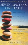 Seven Masters, One Path: Meditation Secrets from the World's Greatest Teachers - John Selby