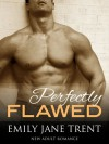 Perfectly Flawed - Emily Jane Trent