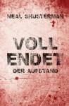 Vollendet - Der Aufstand - Neal Shusterman, Ute Mihr, Anne Emmert