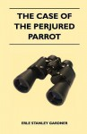 The Case of the Perjured Parrot - Erle Stanley Gardner