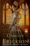 The Memoirs of Mary Queen of Scots: A Novel - Carolly Erickson