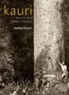 Kauri: Witness to a Nation's History - Joanna Orwin