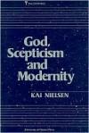 God, Scepticism, And Modernity - Kai Nielsen, University of Ottawa Press