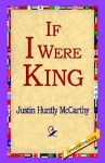 If I Were King - Justin Huntly McCarthy, 1st World Library