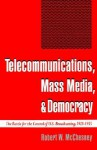 Telecommunications, Mass Media, and Democracy: The Battle for the Control of U.S. Broadcasting, 1928-1935 - Robert W. McChesney