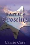 Faith's Crossing - Carrie Carr