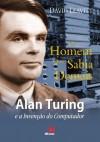 O Homem que sabia demais: Alan Turing e a invenção do computador (Portuguese Edition) - David Leavitt