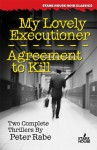 My Lovely Executioner & Agreement To Kill - Peter Rabe