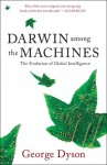 Darwin Among The Machines: The Evolution Of Global Intelligence - George B. Dyson